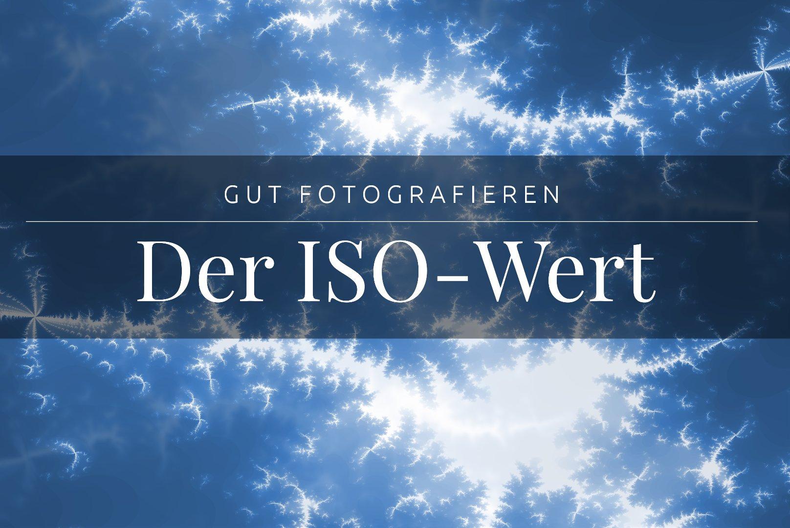 Gut fotografieren mit dem korrekten ISO-Wert